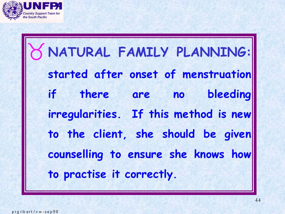 NATURAL FAMILY PLANNING: started after onset of menstruation if there are no bleeding irregularities.