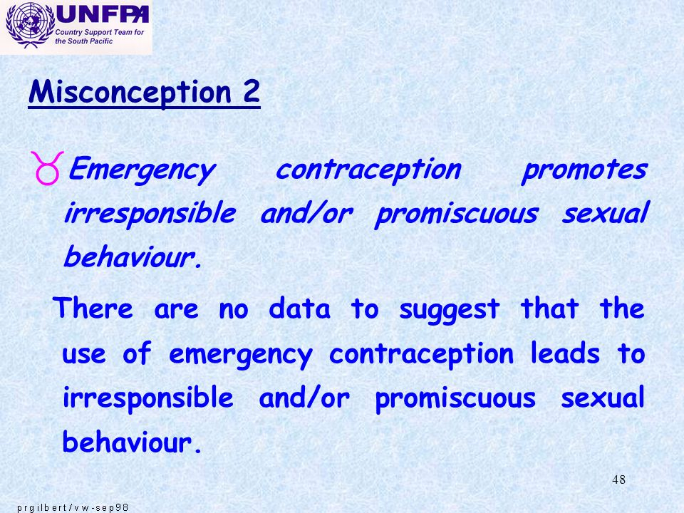 Misconception 2 Emergency contraception promotes irresponsible and/or promiscuous sexual behaviour.