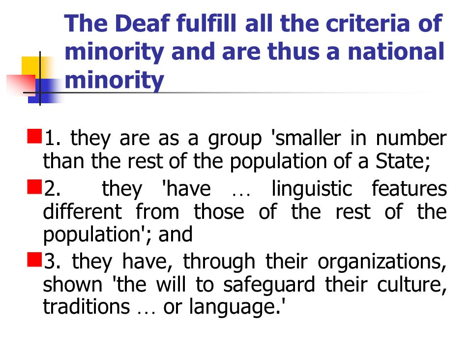 The Deaf fulfill all the criteria of minority and are thus a national minority