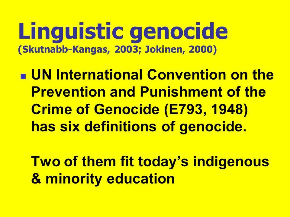 Linguistic genocide (Skutnabb-Kangas, 2003; Jokinen, 2000)