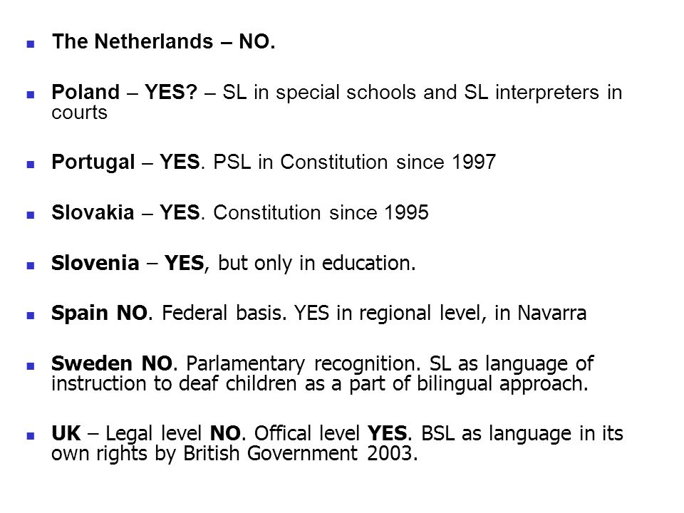 The Netherlands – NO. Poland – YES – SL in special schools and SL interpreters in courts. Portugal – YES. PSL in Constitution since