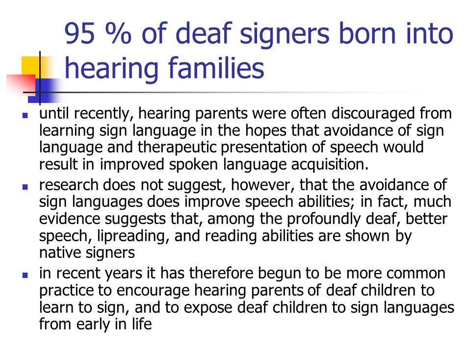 95 % of deaf signers born into hearing families