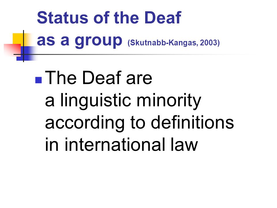 Status of the Deaf as a group (Skutnabb-Kangas, 2003)