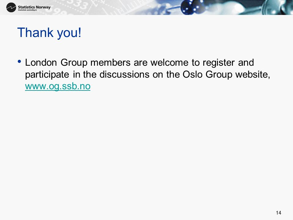 Thank you! London Group members are welcome to register and participate in the discussions on the Oslo Group website, www.og.ssb.no.