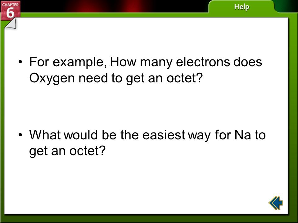 For example, How many electrons does Oxygen need to get an octet