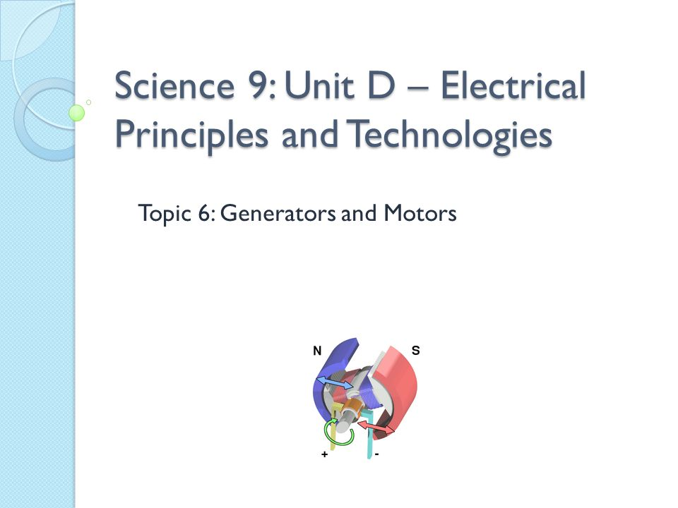 Science 9: Unit D – Electrical Principles and Technologies