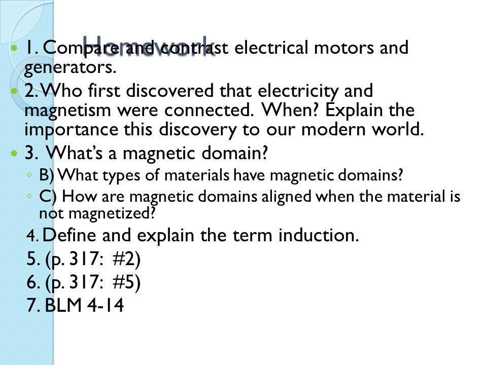 Homework 1. Compare and contrast electrical motors and generators.