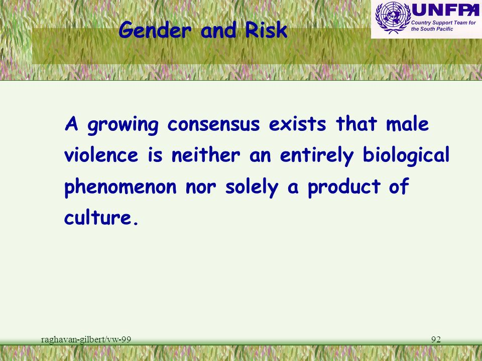Gender and RiskA growing consensus exists that male violence is neither an entirely biological phenomenon nor solely a product of culture.