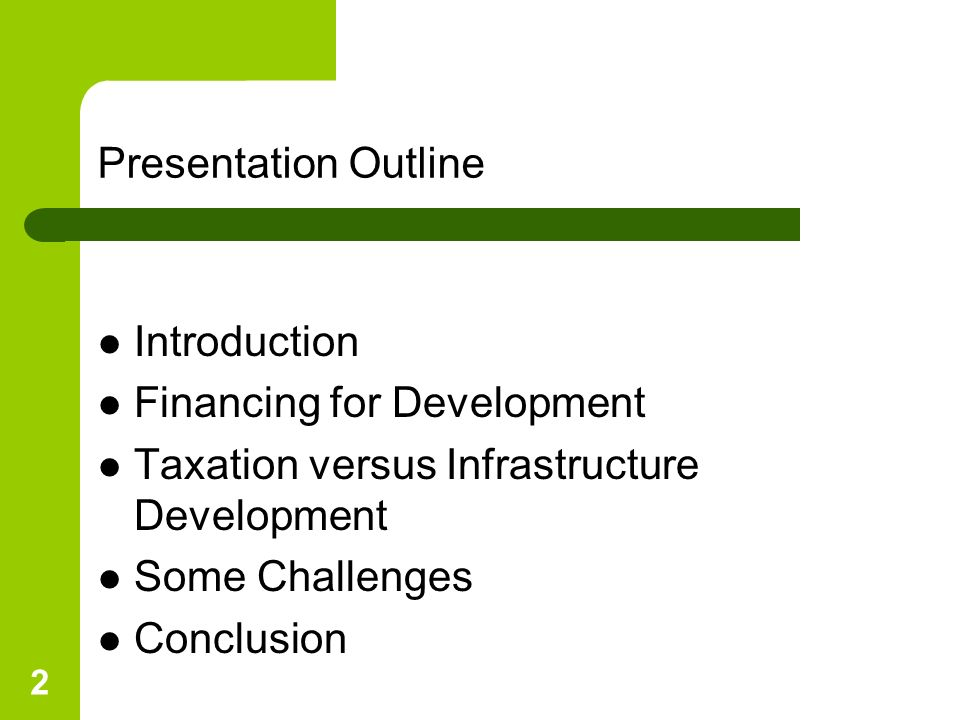 Presentation Outline Introduction. Financing for Development. Taxation versus Infrastructure Development.
