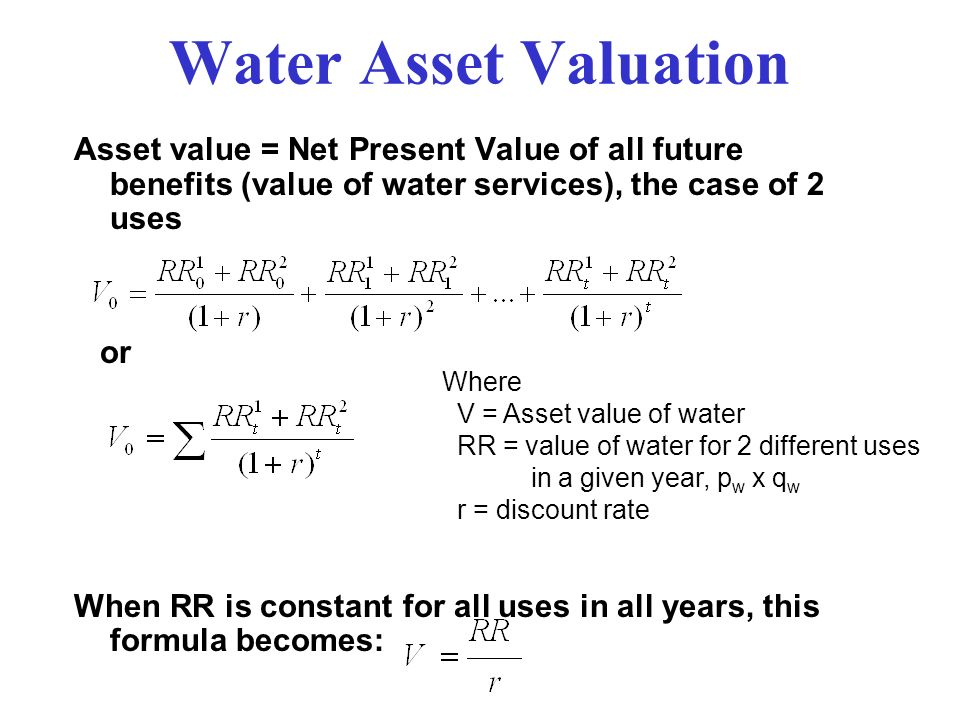 Water Asset Valuation Asset value = Net Present Value of all future benefits (value of water services), the case of 2 uses.