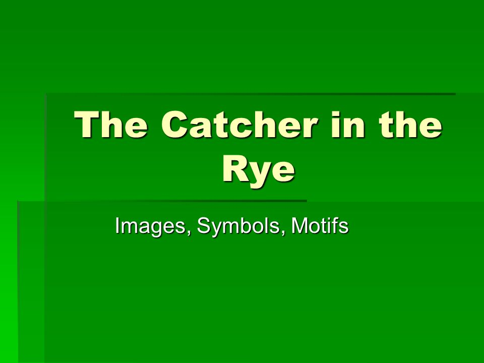The Catcher In The Rye Images Symbols Motifs Ppt Video Online