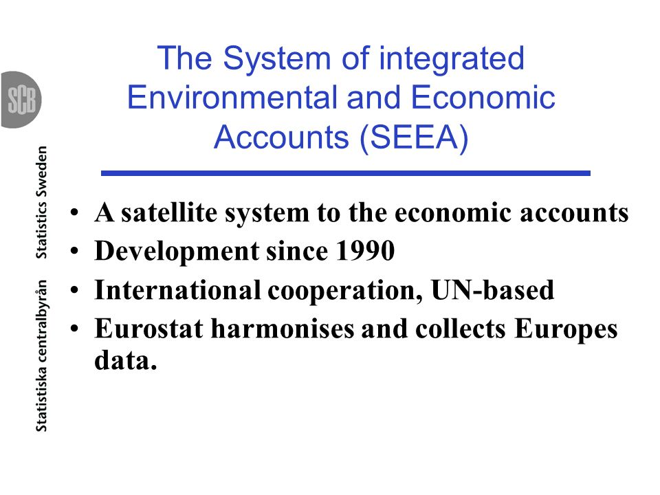 The System of integrated Environmental and Economic Accounts (SEEA)