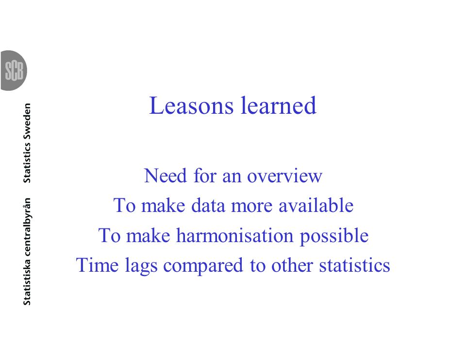 Leasons learned Need for an overview To make data more available