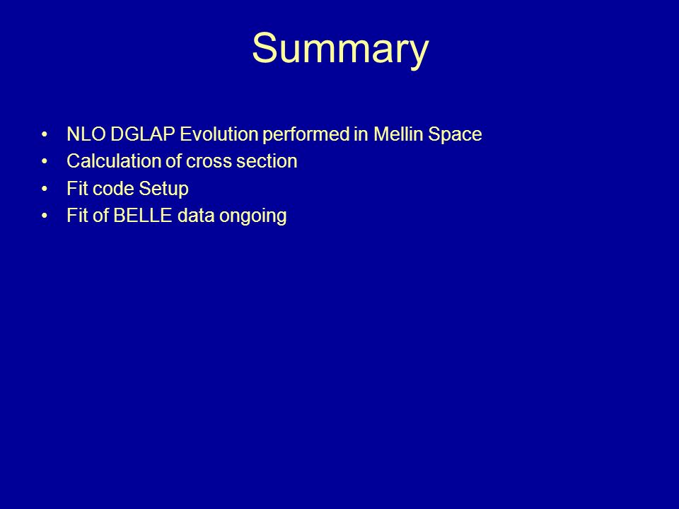 Summary NLO DGLAP Evolution performed in Mellin Space