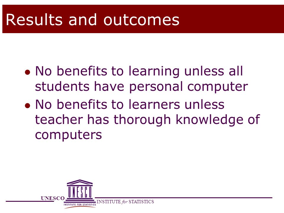 Results and outcomes No benefits to learning unless all students have personal computer.