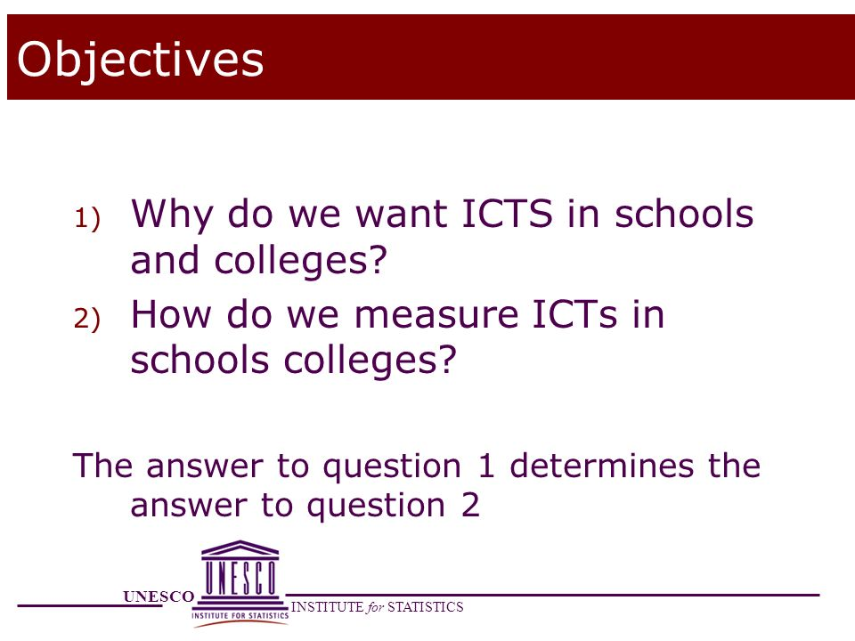 Objectives Why do we want ICTS in schools and colleges