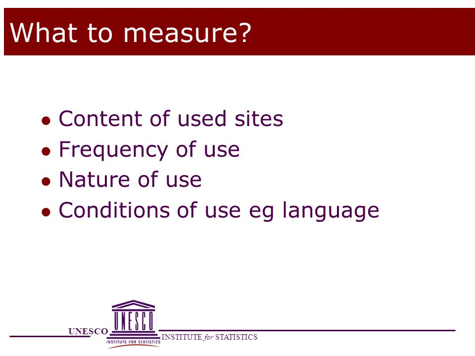 What to measure Content of used sites Frequency of use Nature of use