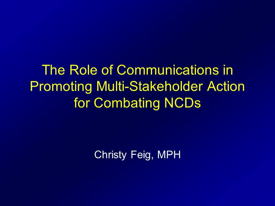 The Role of Communications in Promoting Multi-Stakeholder Action for Combating NCDs