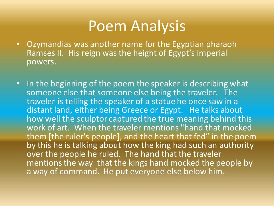 "commentary on the poem ""ozymandias king `my name is ozymandias, king of kings: look on my works, ye mighty, and despair' nothing beside remains round the decay of that colossal wreck, boundless and bare, the lone and level sands stretch far away"" perhaps every politician in the world should read this poem on a weekly if not daily basis."