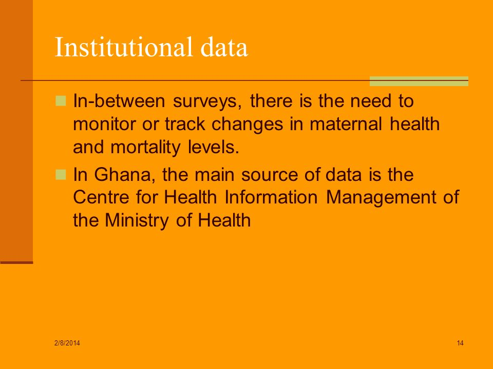 Institutional data In-between surveys, there is the need to monitor or track changes in maternal health and mortality levels.