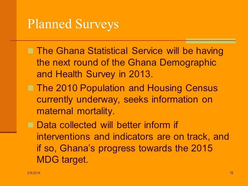 Planned Surveys The Ghana Statistical Service will be having the next round of the Ghana Demographic and Health Survey in 2013.