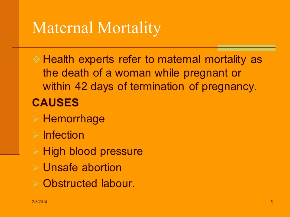 Maternal Mortality Health experts refer to maternal mortality as the death of a woman while pregnant or within 42 days of termination of pregnancy.