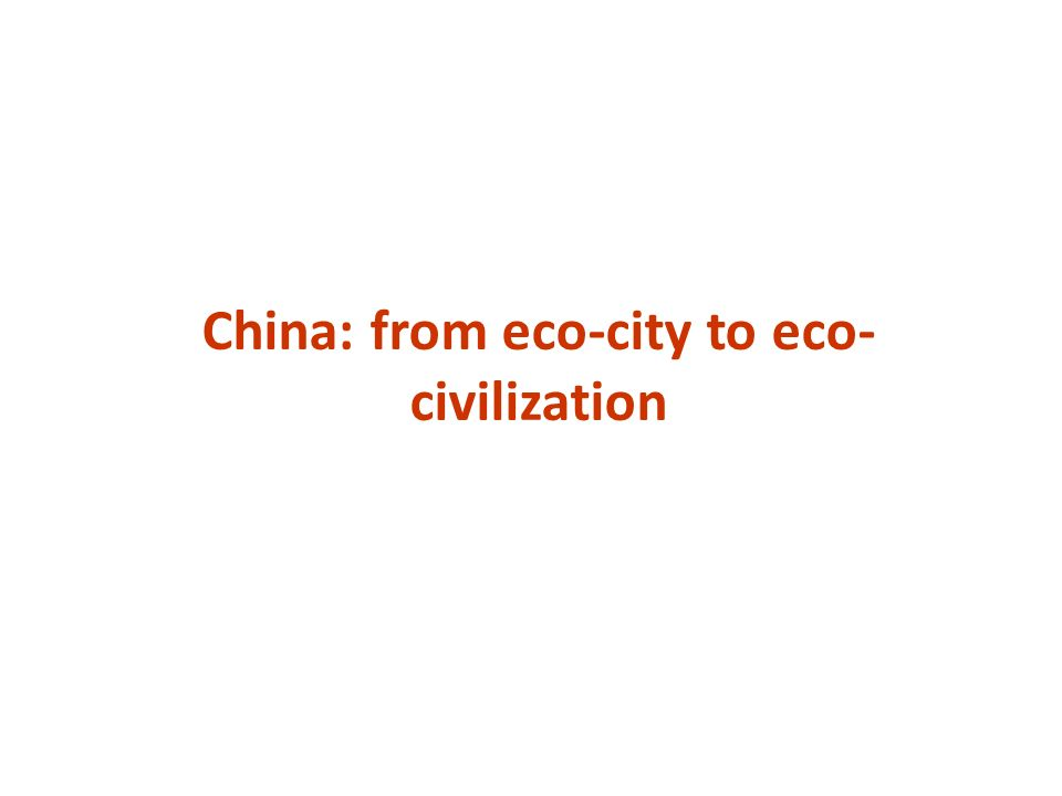 China: from eco-city to eco-civilization