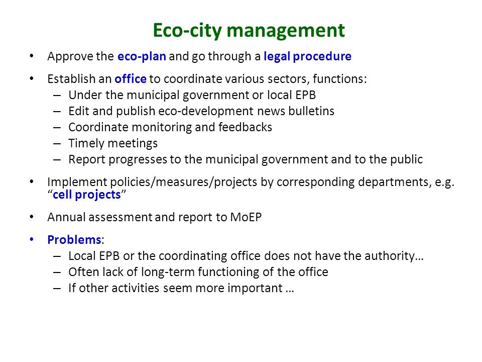 Eco-city management Approve the eco-plan and go through a legal procedure. Establish an office to coordinate various sectors, functions: