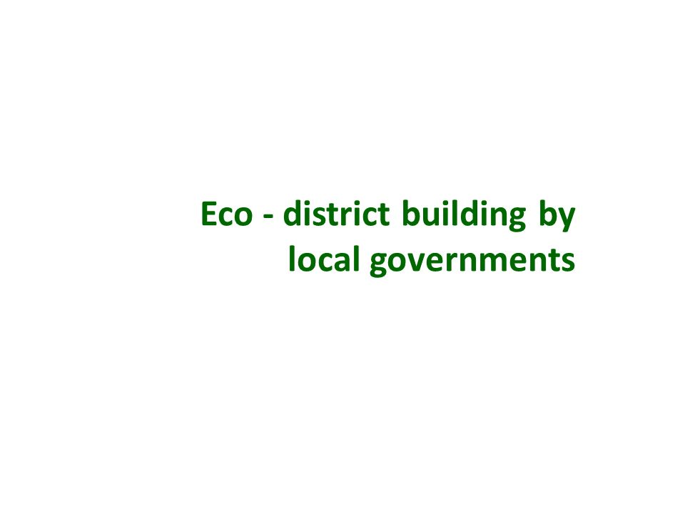 Eco - district building by local governments