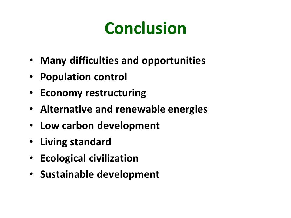 Conclusion Many difficulties and opportunities Population control