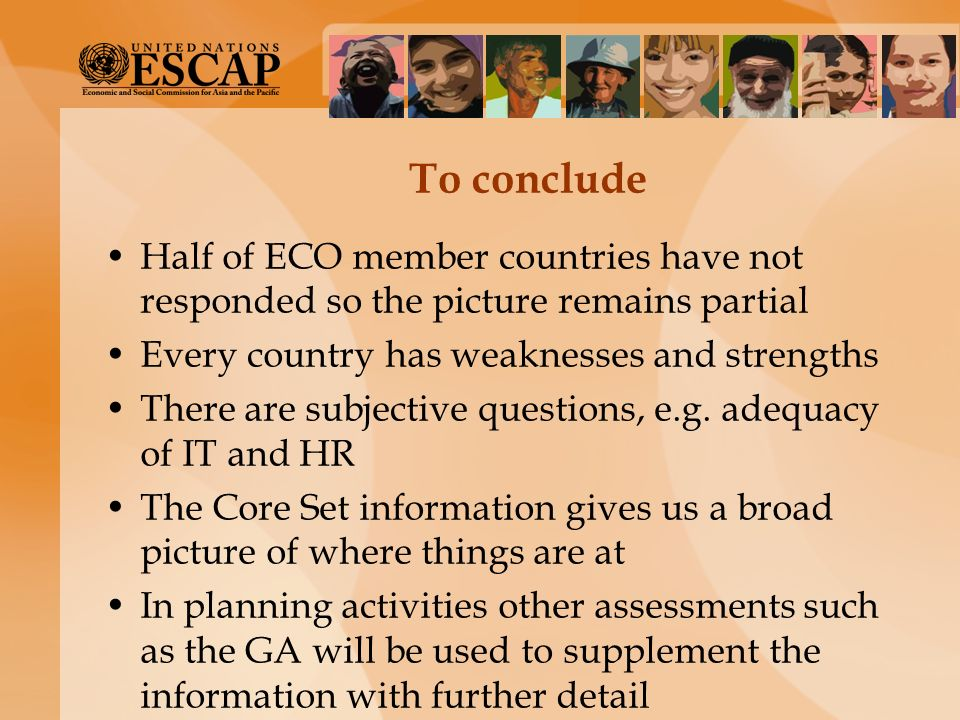 To conclude Half of ECO member countries have not responded so the picture remains partial. Every country has weaknesses and strengths.