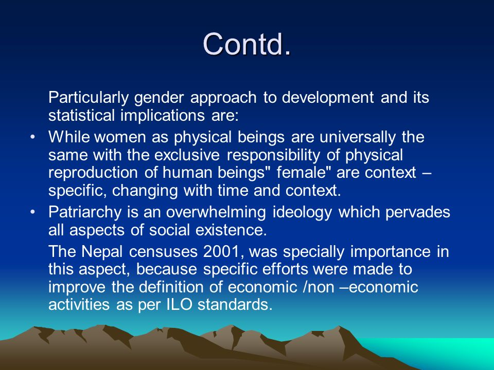 Contd.Particularly gender approach to development and its statistical implications are: