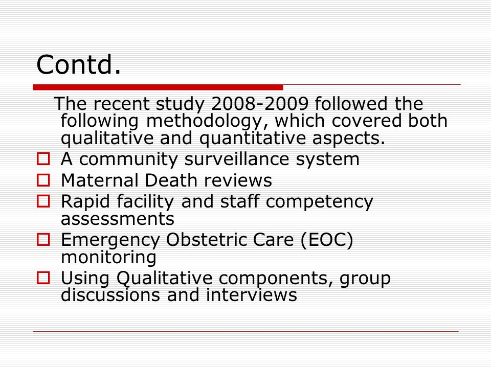 Contd. The recent study 2008-2009 followed the following methodology, which covered both qualitative and quantitative aspects.
