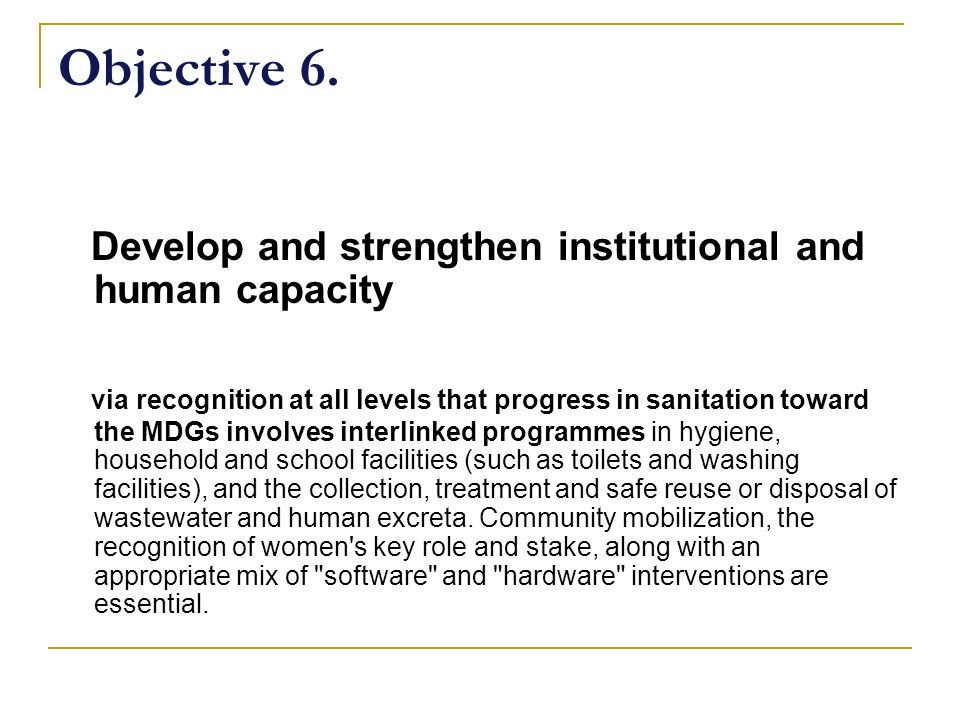 Objective 6. Develop and strengthen institutional and human capacity