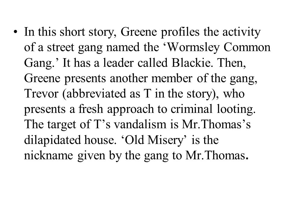 the life of the wormsley common gang in graham greenes the destructors A part of the wormsley a summary of the destructors by graham greene common gang a summary of the destructors by  graham greenes the life and.