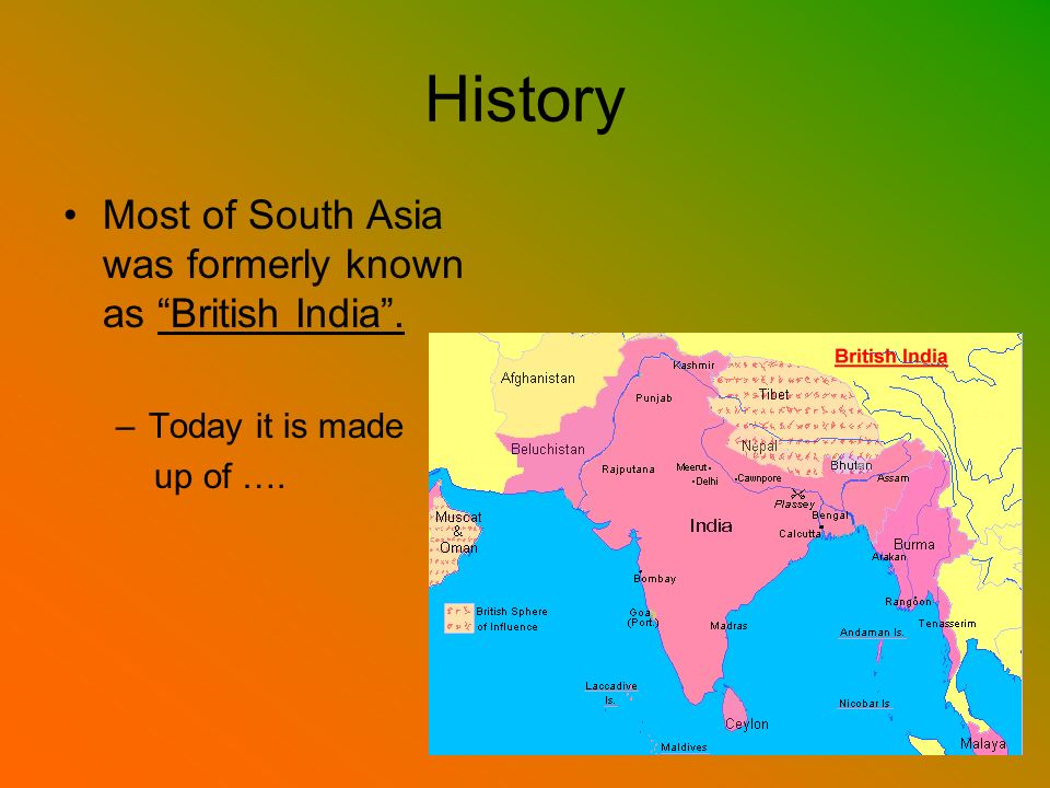 History Most of South Asia was formerly known as British India .