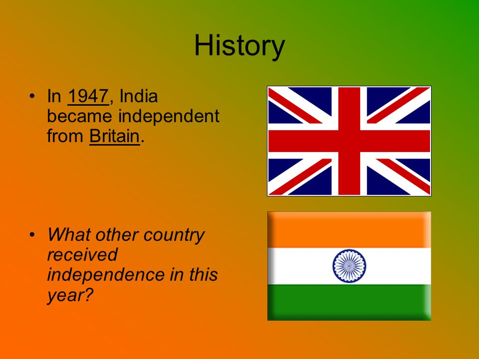 History In 1947, India became independent from Britain.