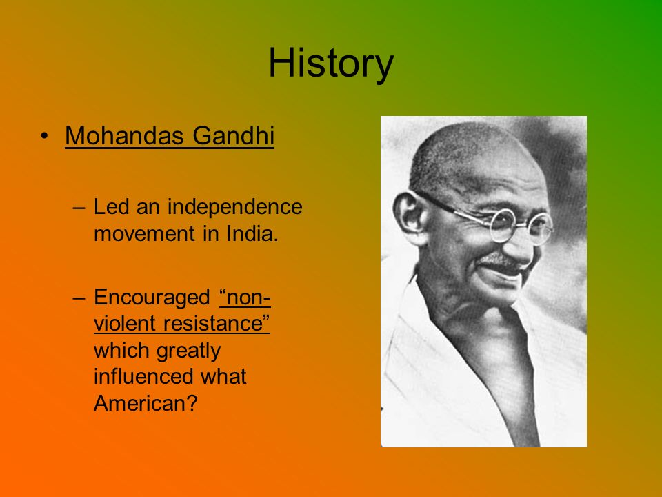 History Mohandas Gandhi Led an independence movement in India.