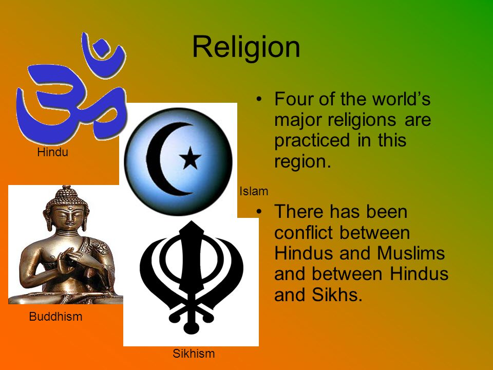Religion Four of the world's major religions are practiced in this region.