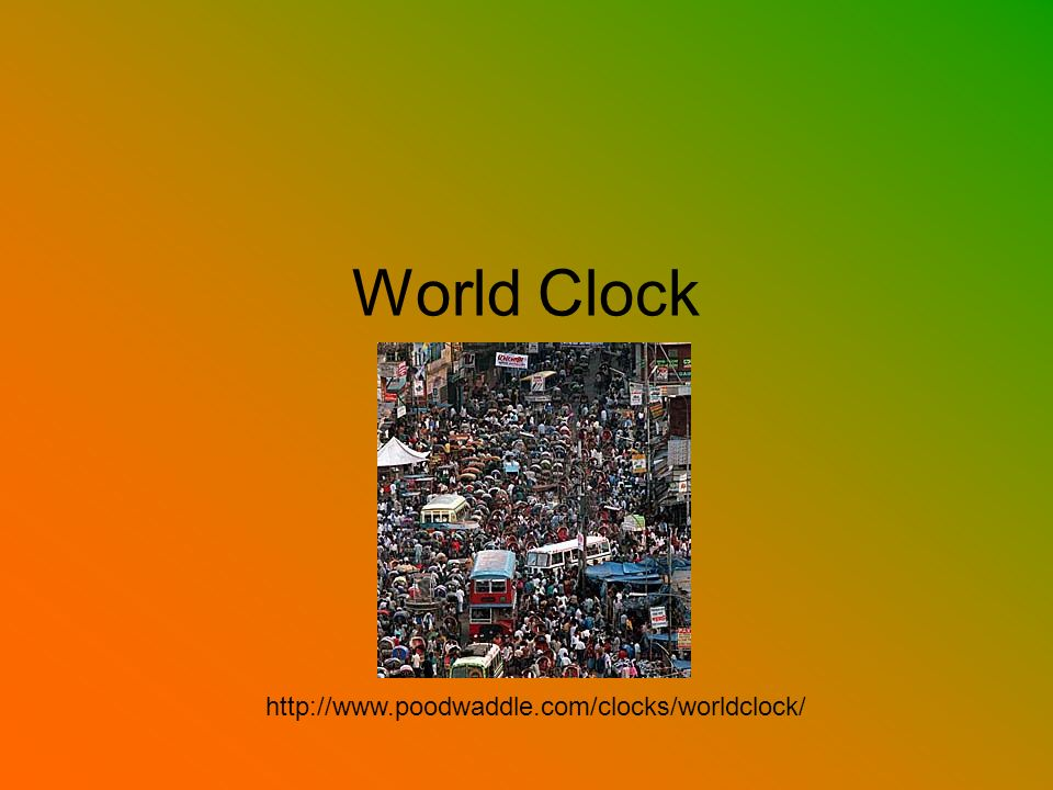 World Clock http://www.poodwaddle.com/clocks/worldclock/