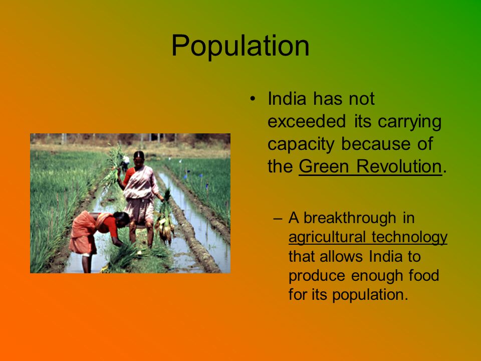 Population India has not exceeded its carrying capacity because of the Green Revolution.