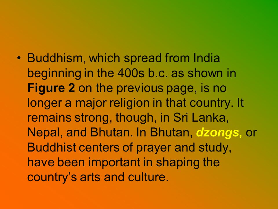 Buddhism, which spread from India beginning in the 400s b. c