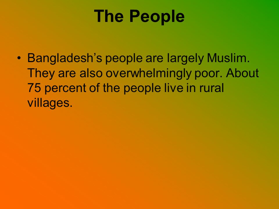 The People Bangladesh's people are largely Muslim.