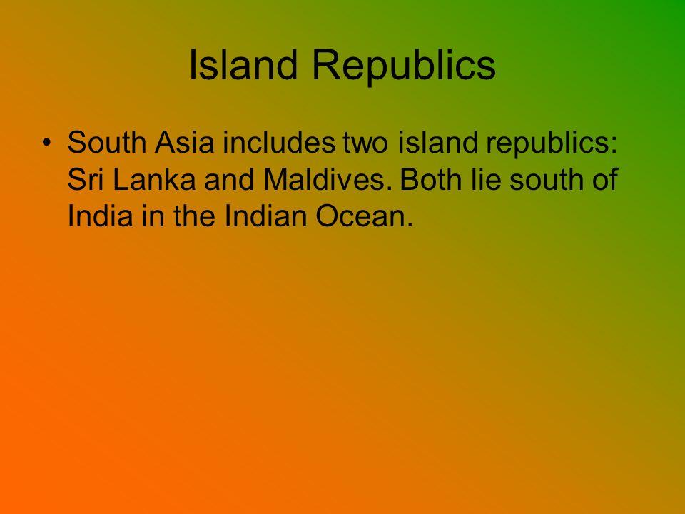 Island Republics South Asia includes two island republics: Sri Lanka and Maldives.