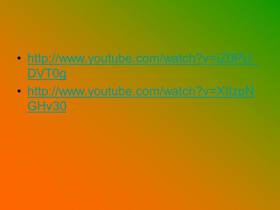 http://www.youtube.com/watch v=iZ0PU_DVT0g http://www.youtube.com/watch v=XIIzpNGHv30