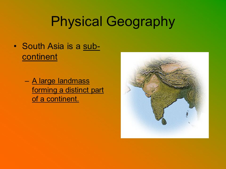 Physical Geography South Asia is a sub-continent