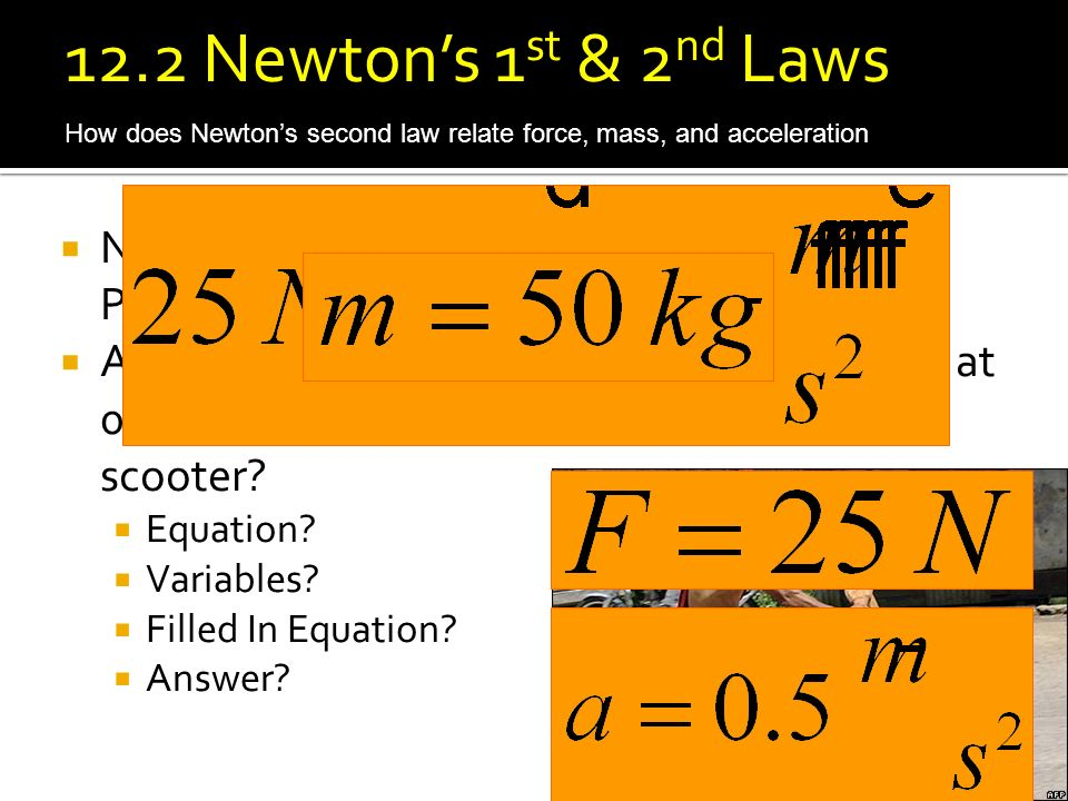 12.1 Force 12.2 Newton's 1st & 2nd Laws. How does Newton's second law relate force, mass, and acceleration.