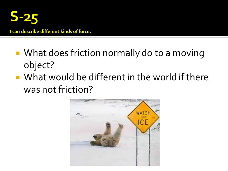 S-25 What does friction normally do to a moving object