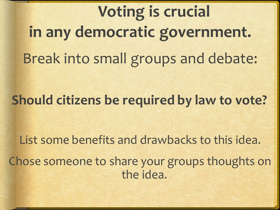 Voting is crucial in any democratic government.