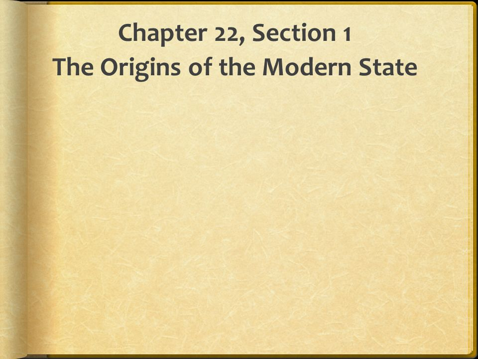 Chapter 22, Section 1 The Origins of the Modern State